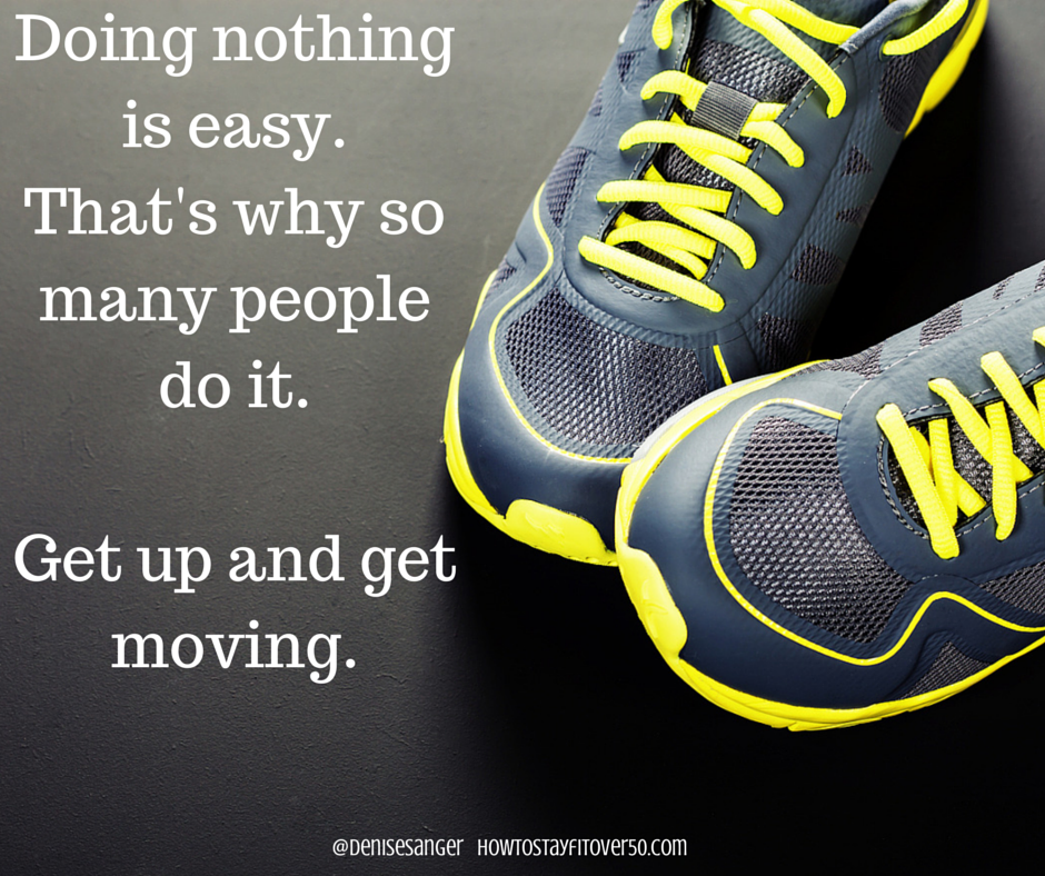 Doing nothing is easy. HowToSTayFitOver50.com